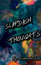 Slapdash Thoughts by Samriidhiii