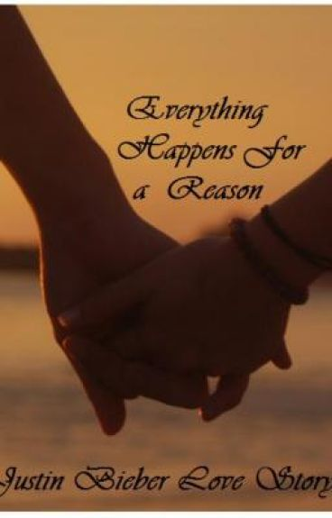 Everything happens for a reason. Justin Bieber Love story (On hold!)