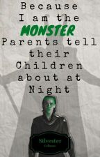 Because i am the Monster parents tell their children about at Night? by Silvester_Celloune