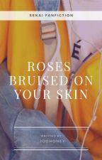 Roses bruised on your skin || SeKai by _Joohoney