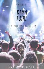 Damn Regret (Red Jumpsuit Apparatus Fan Fiction) by hanjhanjbeybe