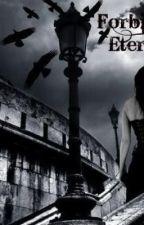 Forbidden Eternity. by TylerNicole1x