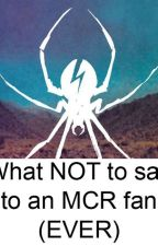 What not to say to an MCR fan (EVER) by DepressionDeadly