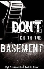 Don't Go To The Basement by Stanieeeh