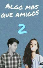 Algo mas que amigos 2 (Emiliano y tu) by isisjackeline999