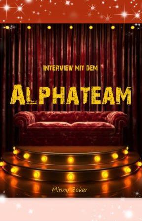 Interview mit dem Alphateam by MinnyBaker