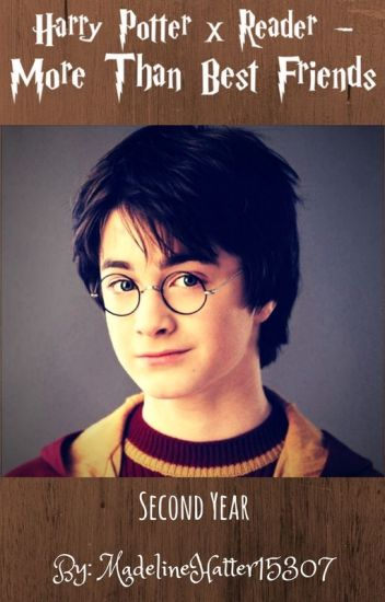 Harry Potter x Reader - More Than Best Friends (Second Year)