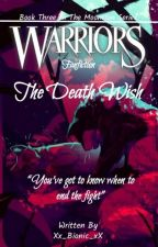 The Death Wish ~ Moonclan Series #3 || Warriors Fanfiction|| by _aesthetic_amber_