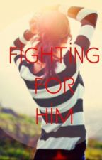 Fighting For Him by nikyeahh
