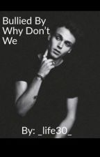 Bullied By Why Don't We by _life30_