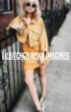 lilbitchgilinsky imagines!!! by fatherlyssa