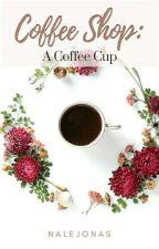 Coffee Shop: A Coffee Cup by NaleJonas
