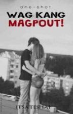 Wag Kang Magpout! (One-Shot) by itsateshai