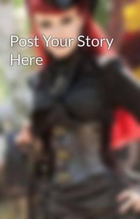 Post Your Story Here by naturallymorbid