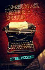 ...menulislah, menulis & menulis by AndyFirmansyah5