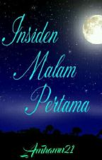 Insiden Malam Pertama (Ta'aruf #1) by AmHaMu21
