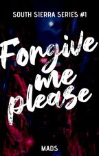 Forgive Me, Please? | #Wattys2019 by MadsM_