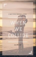 When We Collide||Complete/1\ by lacimichelle15