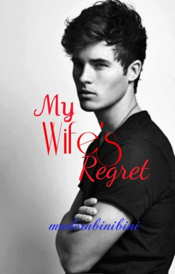 My Wife's Regret(COMPLETED) [SUPER SOON TO BE PUBLISHED - LIB CREATIVES]