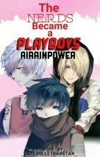 The Nerds Became a Playboys by AirainPower