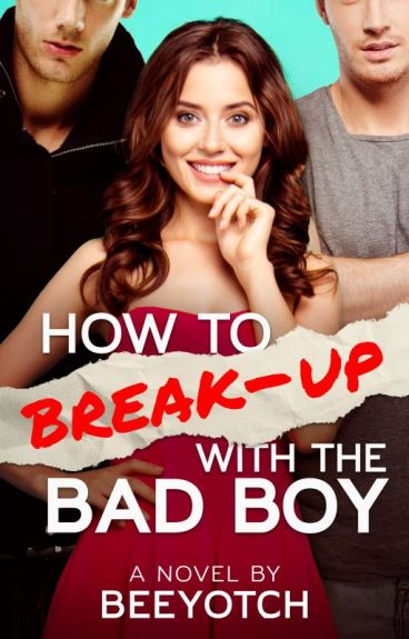 How To Break-up With The Bad Boy? (PUBLISHED) by beeyotch