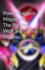Power Rangers Megaforce:  The Purple Wolf and Green Dolphin. by ToQKyuGo