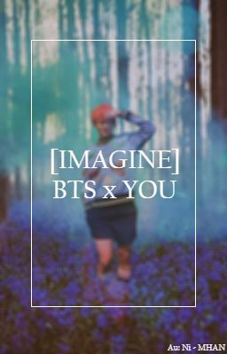 [IMAGINE] BTS X YOU