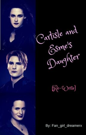 Carlisle and Esme's Daughter by Just_dream_bigx