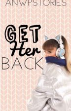 Get Her Back [sequel to Sorry, I'm Not Into Bad Boys]  by anwpstories