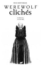 Werewolf Clichés. by MrEricNorthman