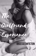 The Girlfriend Experience ✔ by ObsessedwFiction