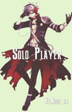 Solo Player [Complete/Edited] by Boss_rj