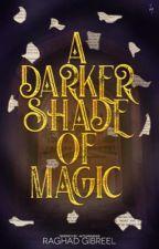 A Darker Shade of Magic by Missnutcracker