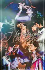 My Possessive Husband by ArShi_Angel