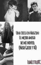 Una chica en Magcon: El mejor amigo de mi novio. (Nash Grier) | EDITANDO | by LuaLittleKC