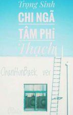 ChanBaekHun (chuyển ver)- Trọng Sinh Chi Ngã Tâm Phỉ Thạch by liyifengrealpcy
