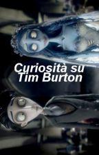 curiosità su Tim Burton by Lolita_Von_Lullaby