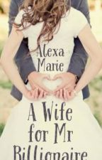 A Wife for Mr Billionaire (ON HOLD) by Alexa_marie16
