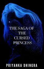The Saga of a Cursed Princess by priyankadhingra99