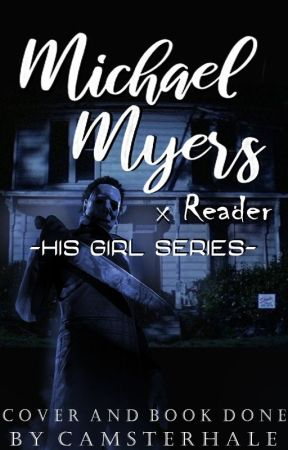 His Girl - Michael Myers x Reader {Rewrite} by CamsterHale