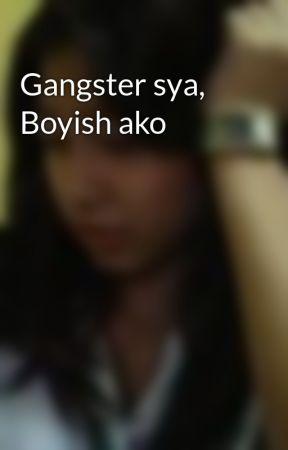 Gangster sya, Boyish ako by callmeL