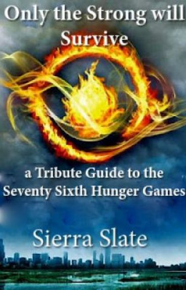 Only the Stong Will Survive: Tribute Guide to the Seventy Sixth Hunger Games by DragomirPrincess15