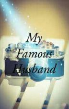 My Famous Husband (COMPLETE) by girl28ie