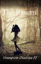 The Return (Vampire Diaries FF) by shadow-hunter