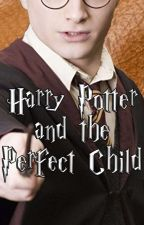 Harry Potter and the Perfect Child by Tasha9315