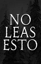 No Leas Esto  by LasMilCaras