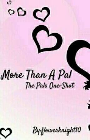 More Than A Pal ~The Pals One-Shot~ - My Response (A/N