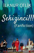 SEKİZİNCİ!!! (Fanfiction) by ARMY1675