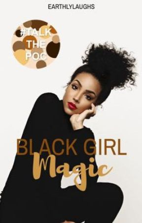 Black Girl Magic by earthlylaughs