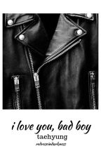 I love you, bad boy (Taehyung ff, lassan frissül) by redroseindarkness